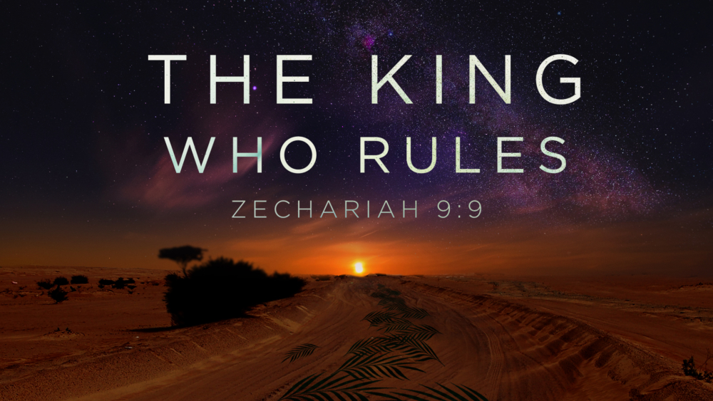 The King Who Rules | Palm Sunday 2019